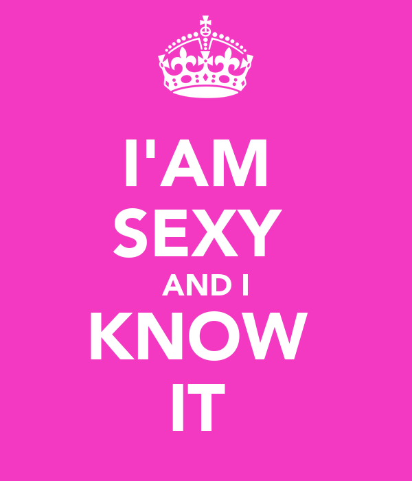 I'AM  SEXY  AND I KNOW  IT