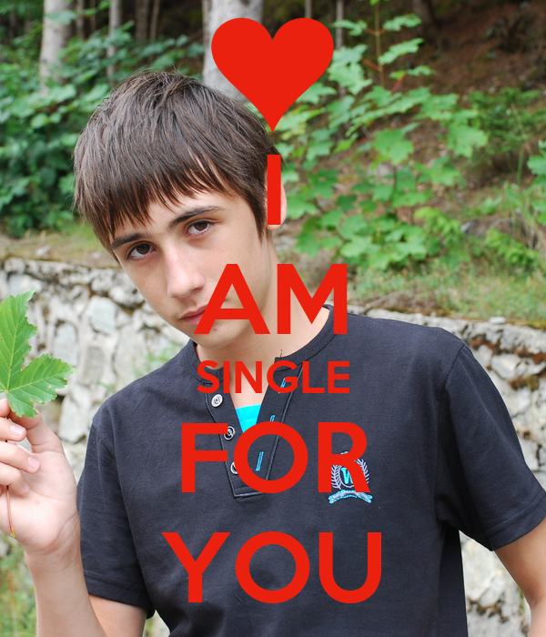 I AM SINGLE FOR YOU