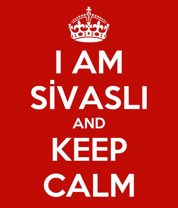 I AM SİVASLI AND KEEP CALM