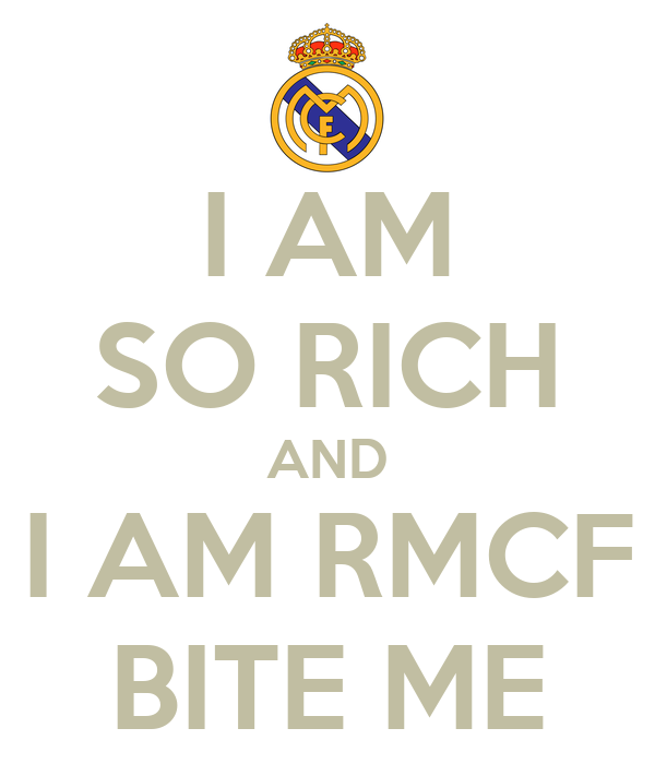 I AM SO RICH AND I AM RMCF BITE ME