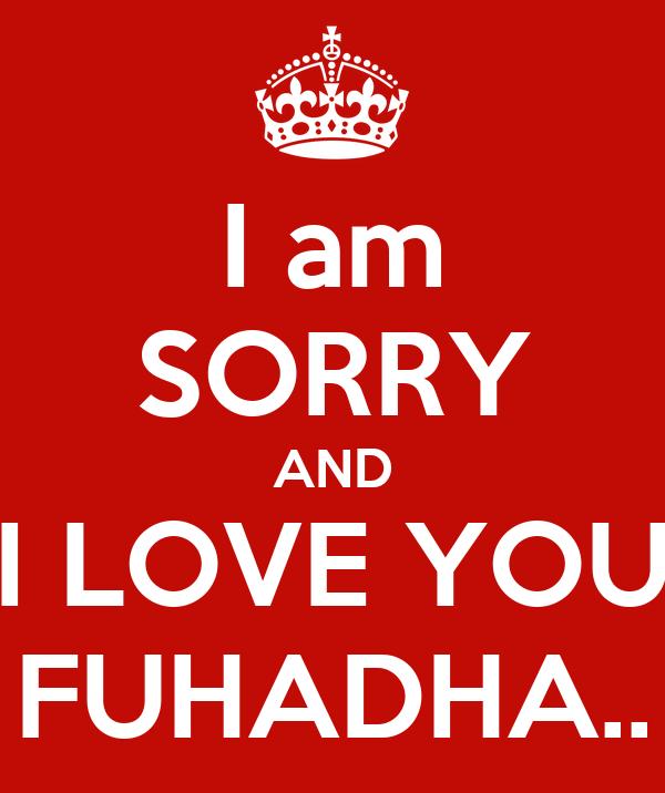 I am SORRY AND I LOVE YOU FUHADHA..