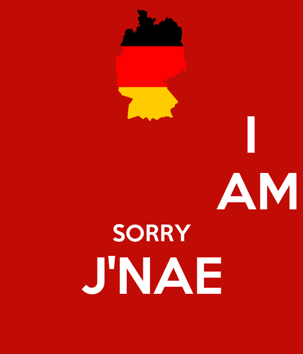 I                 AM SORRY J'NAE