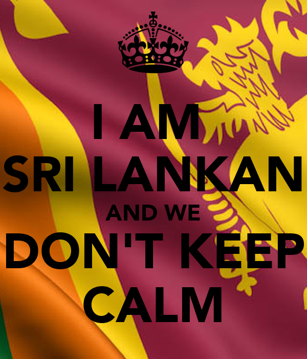 I AM  SRI LANKAN AND WE DON'T KEEP CALM