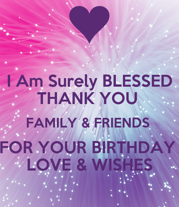 I Am Surely BLESSED THANK YOU  FAMILY & FRIENDS  FOR YOUR BIRTHDAY  LOVE & WISHES