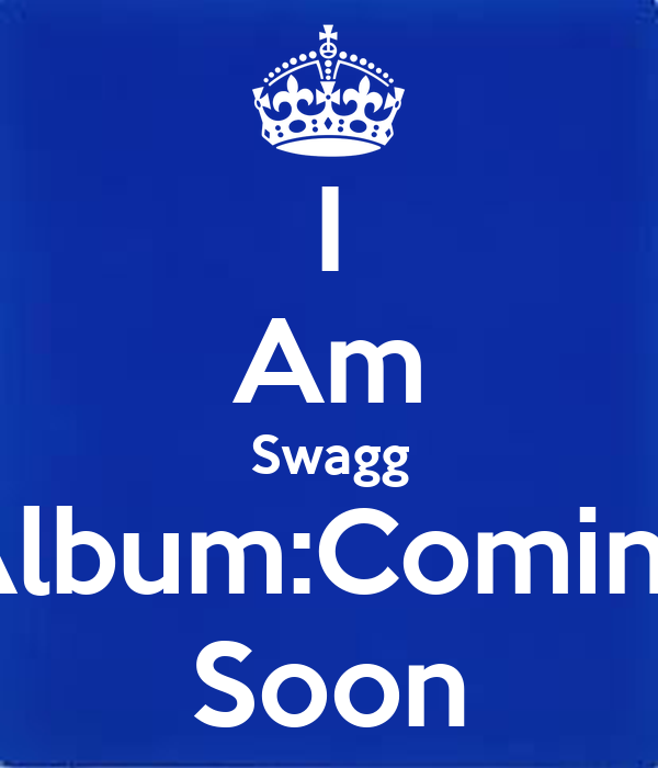 I Am Swagg Album:Coming Soon