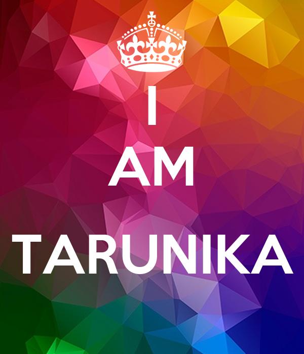 I AM  TARUNIKA