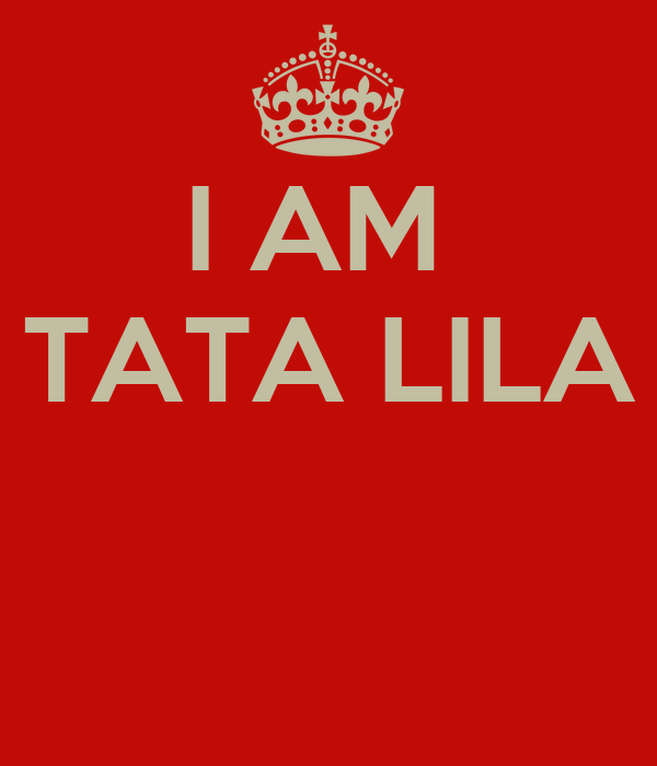 I AM  TATA LILA