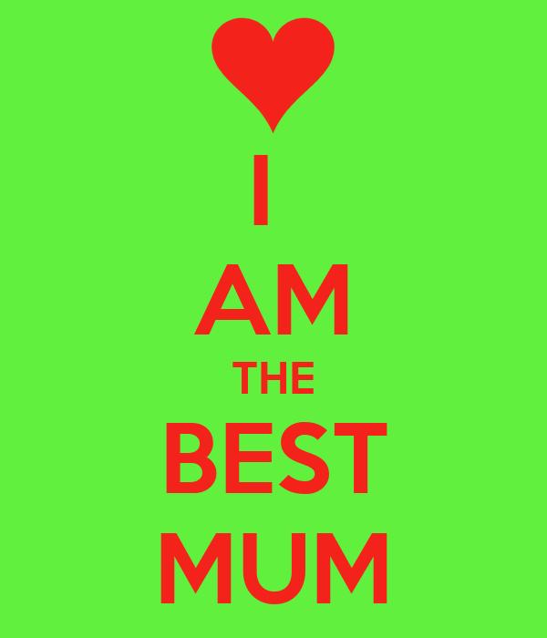 I  AM THE BEST MUM