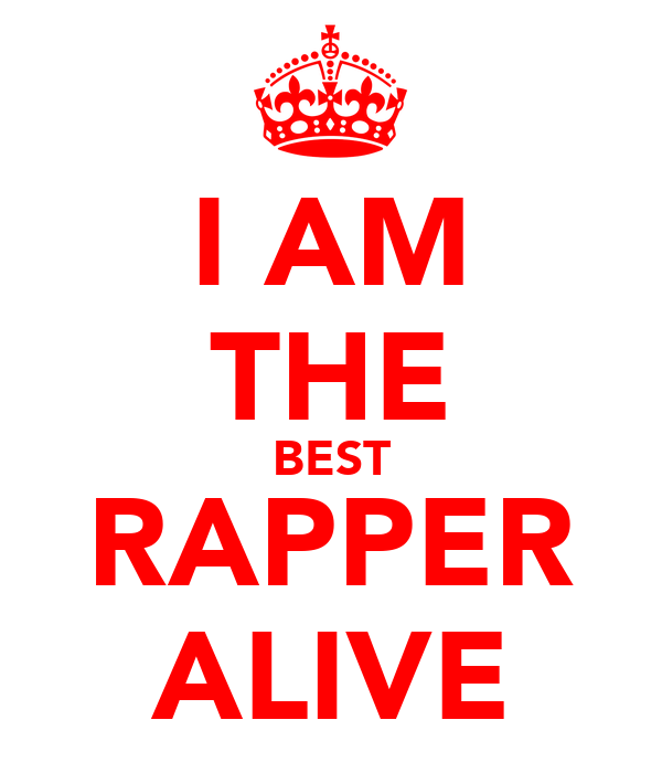 I AM THE BEST RAPPER ALIVE