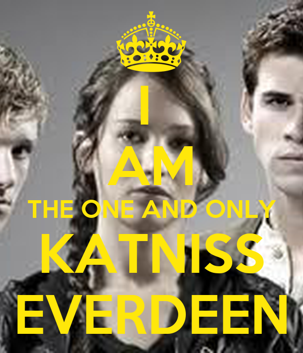I  AM THE ONE AND ONLY KATNISS EVERDEEN
