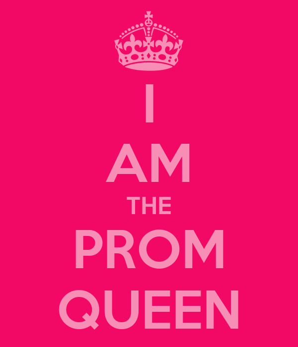 I AM THE PROM QUEEN