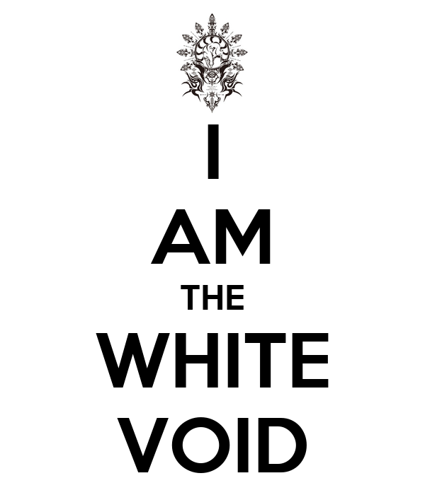 I AM THE WHITE VOID
