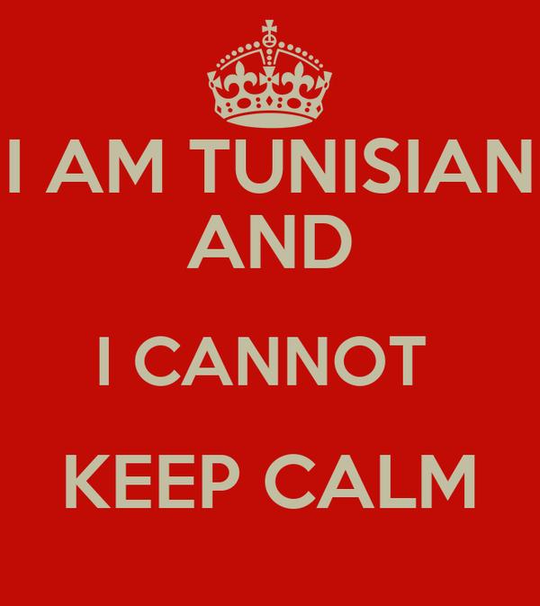 I AM TUNISIAN AND I CANNOT  KEEP CALM