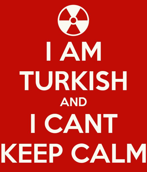 I AM TURKISH AND I CANT KEEP CALM