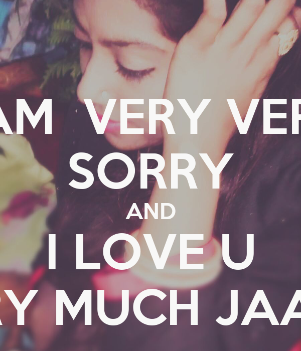I AM  VERY VERY SORRY AND I LOVE U VERY MUCH JAANU