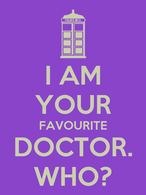 I AM YOUR FAVOURITE DOCTOR. WHO?