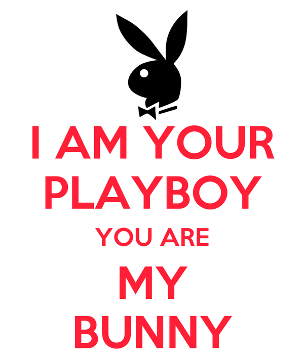 I AM YOUR PLAYBOY YOU ARE MY BUNNY