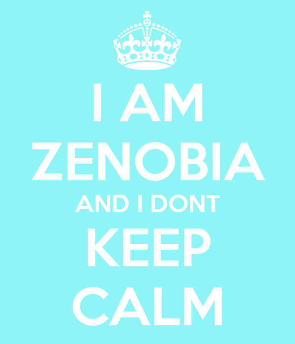 I AM ZENOBIA AND I DONT KEEP CALM