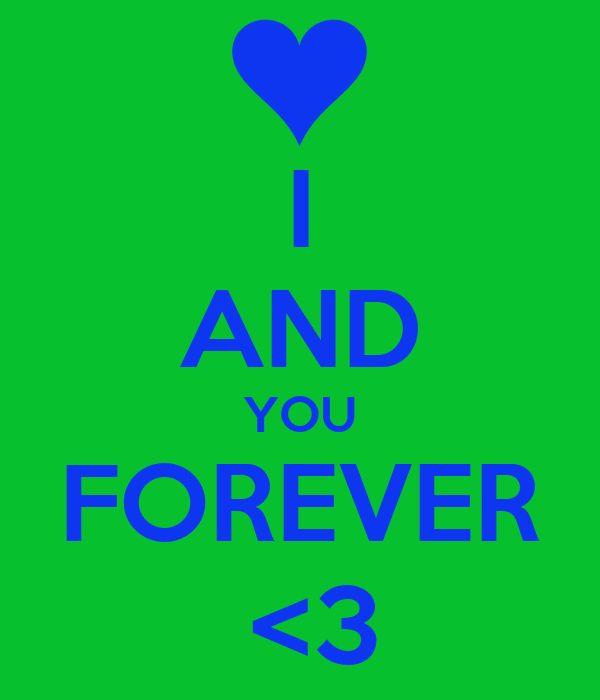 I AND YOU FOREVER   <3