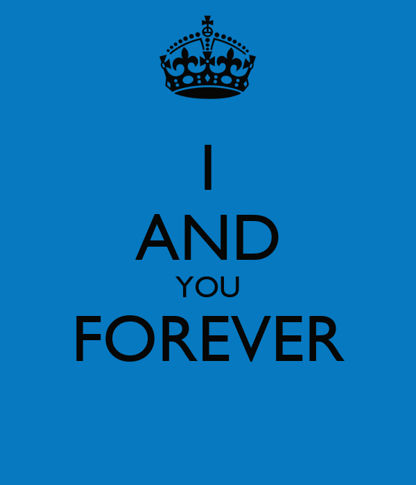 I AND YOU FOREVER