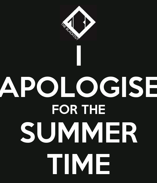 I APOLOGISE FOR THE SUMMER TIME