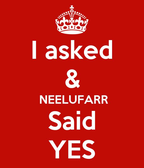 I asked &  NEELUFARR Said YES