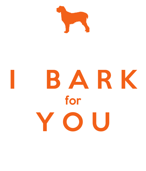 I    B A R K for Y O U