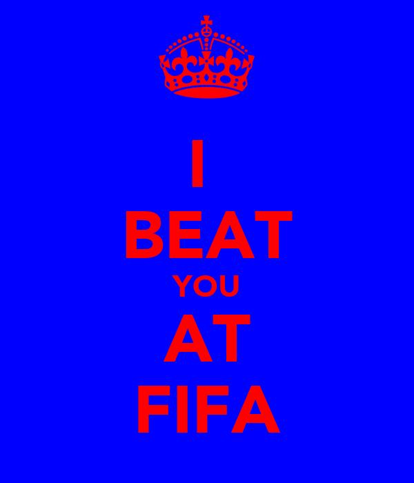 I  BEAT YOU AT FIFA