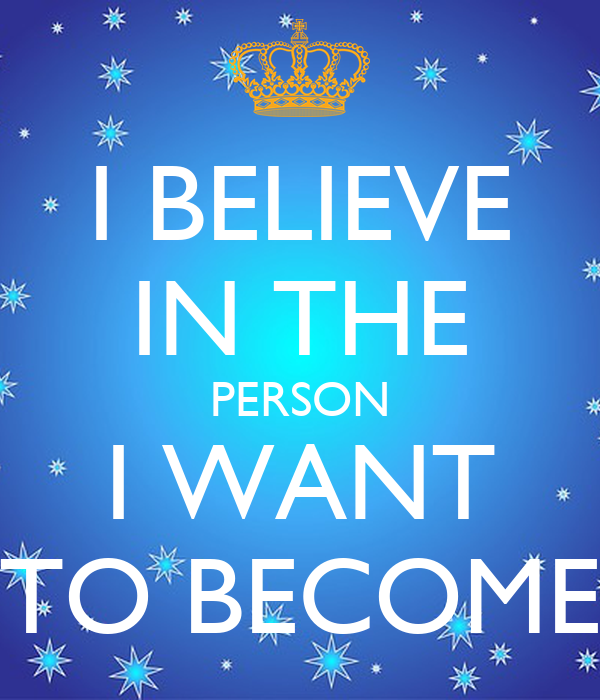 I BELIEVE IN THE PERSON I WANT TO BECOME Poster | silvia ...