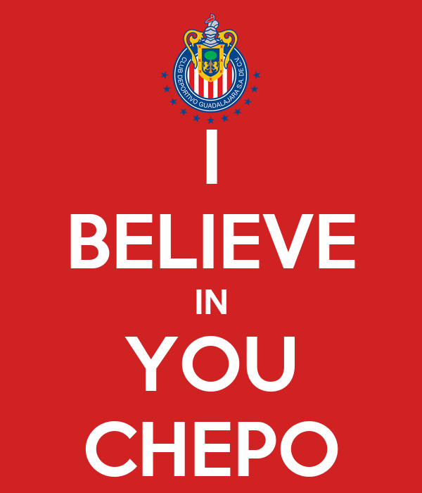 I BELIEVE IN YOU CHEPO