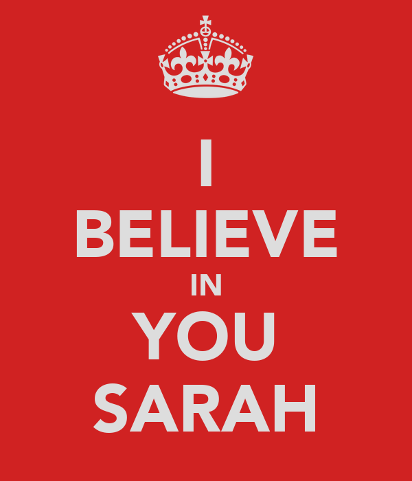 I BELIEVE IN YOU SARAH