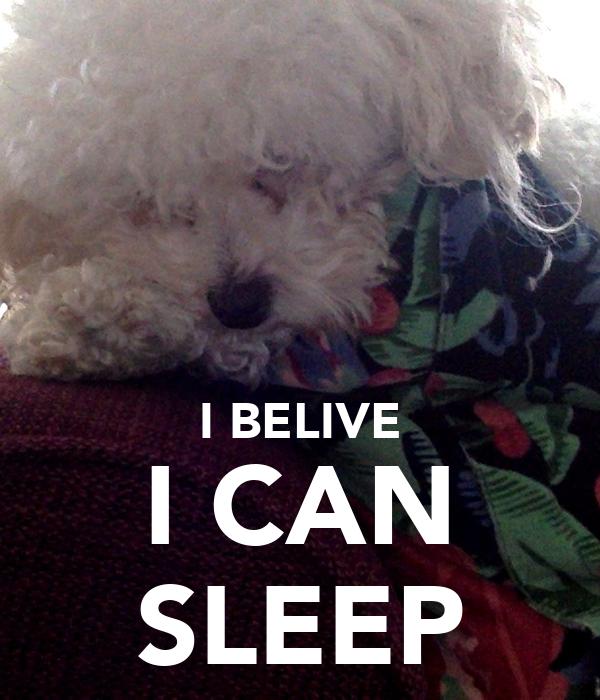 I BELIVE I CAN SLEEP