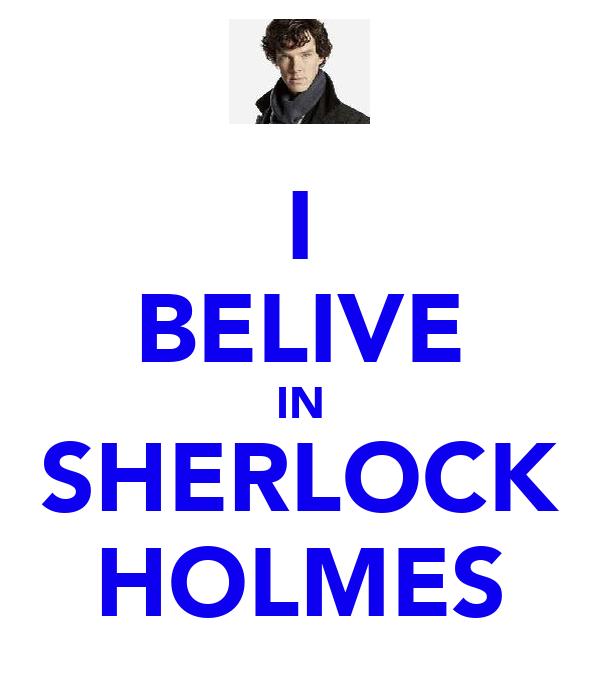 I BELIVE IN SHERLOCK HOLMES