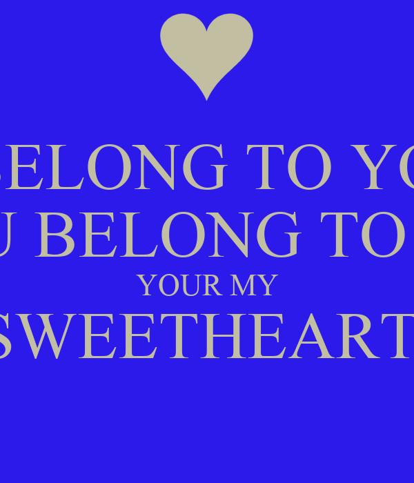 I BELONG TO YOU YOU BELONG TO ME  YOUR MY SWEETHEART