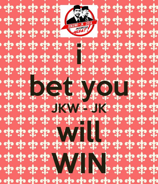 i bet you JKW - JK will WIN
