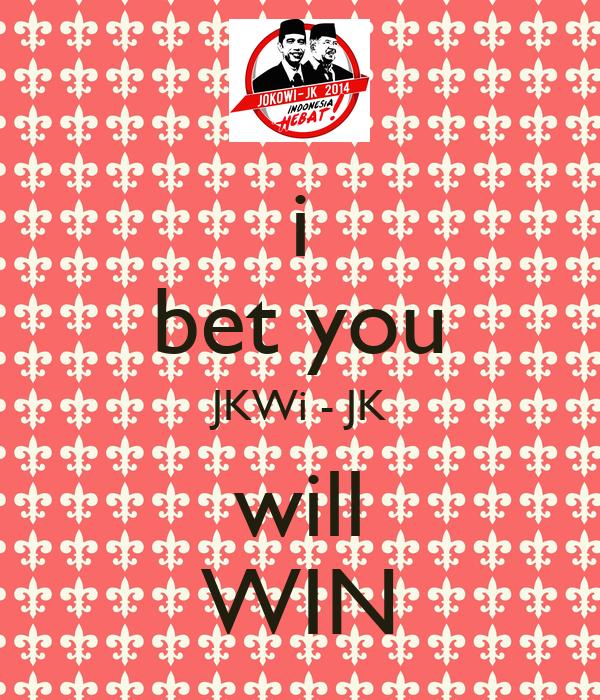 i bet you JKWi - JK will WIN
