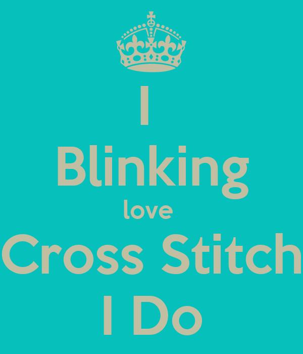 I  Blinking love  Cross Stitch I Do