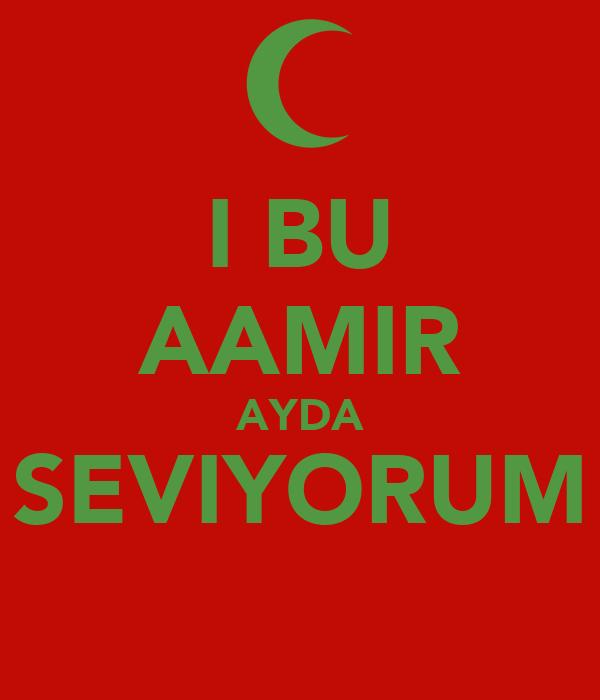 I BU AAMIR AYDA SEVIYORUM