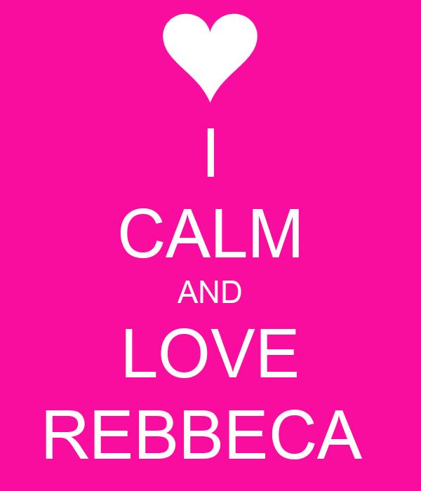 I CALM AND LOVE REBBECA