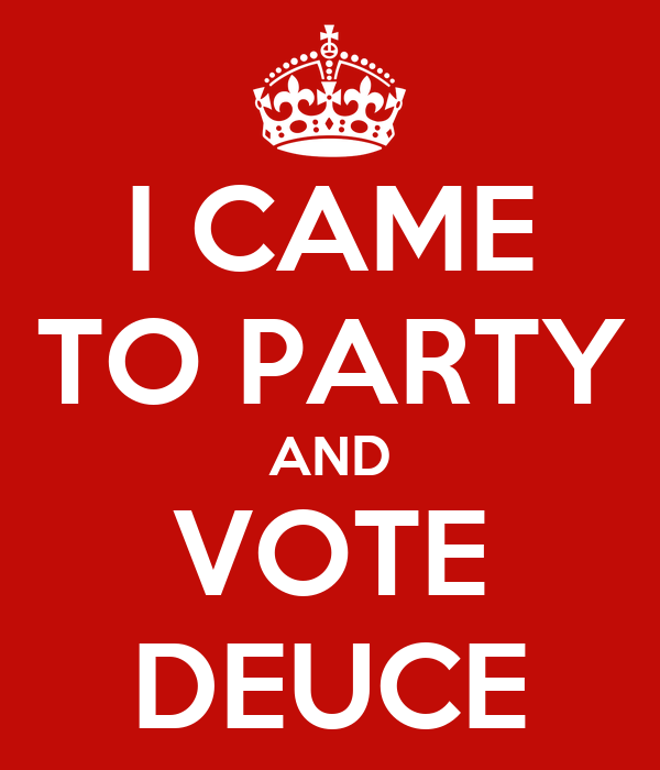 I CAME TO PARTY AND VOTE DEUCE