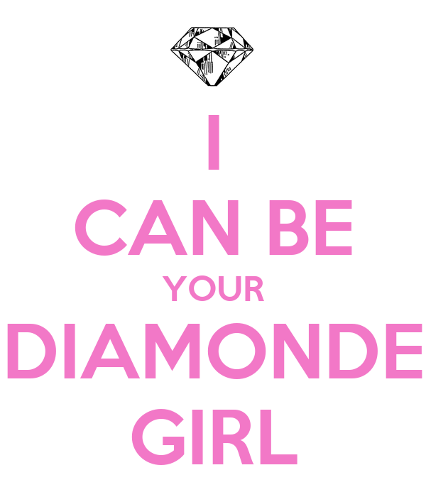 I CAN BE YOUR DIAMONDE GIRL