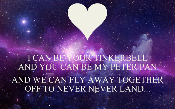 I Can Be Your Tinkerbell And You Can Be My Peter Pan And We Can Fly