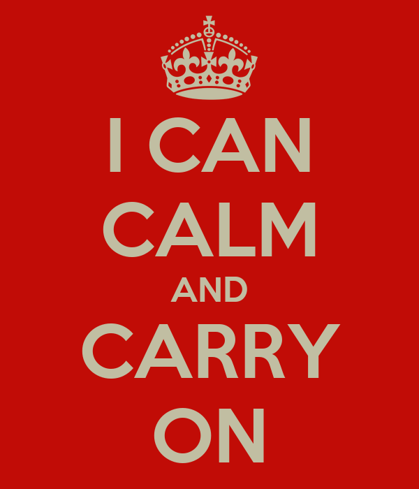 I CAN CALM AND CARRY ON