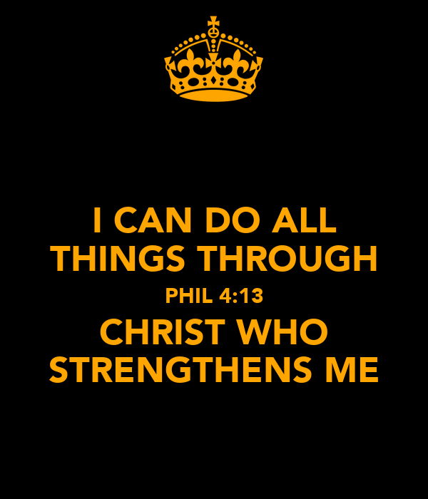 I CAN DO ALL THINGS THROUGH PHIL 4:13 CHRIST WHO STRENGTHENS ME