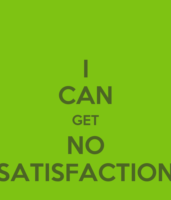 I CAN GET NO SATISFACTION