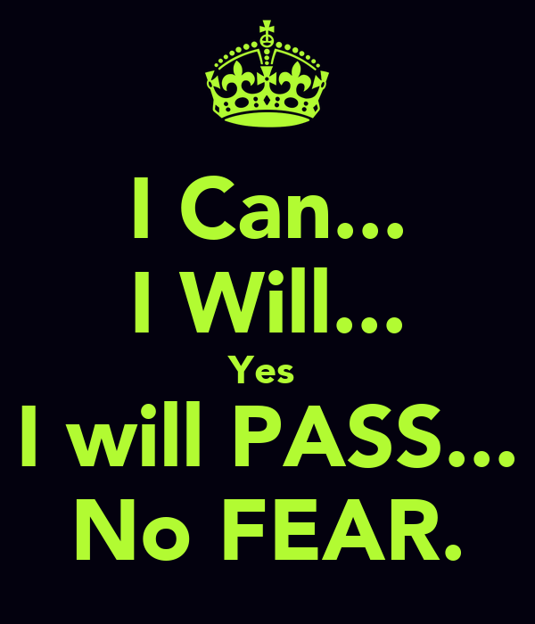 I Can... I Will... Yes  I will PASS... No FEAR.
