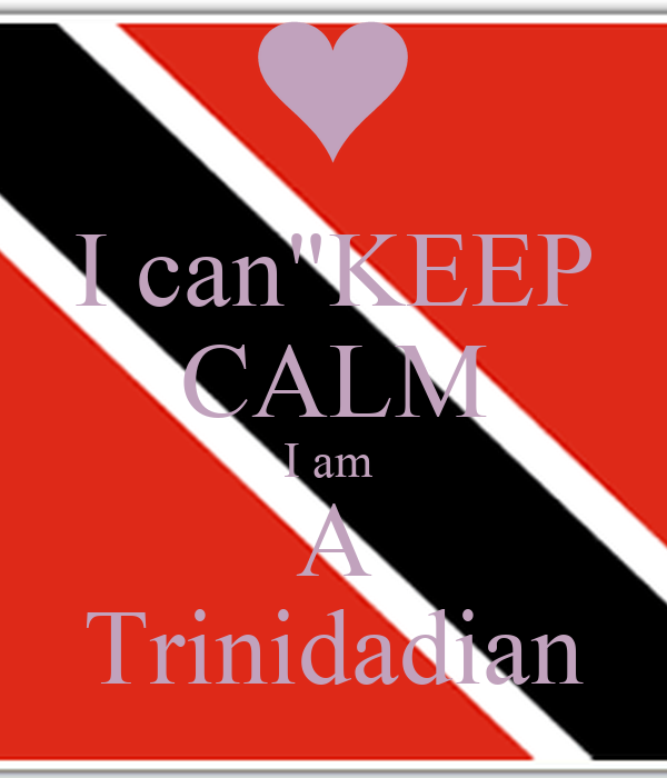 "I can""KEEP CALM I am  A Trinidadian"