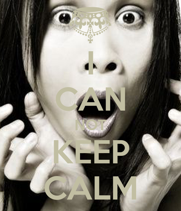 I CAN NOT KEEP CALM