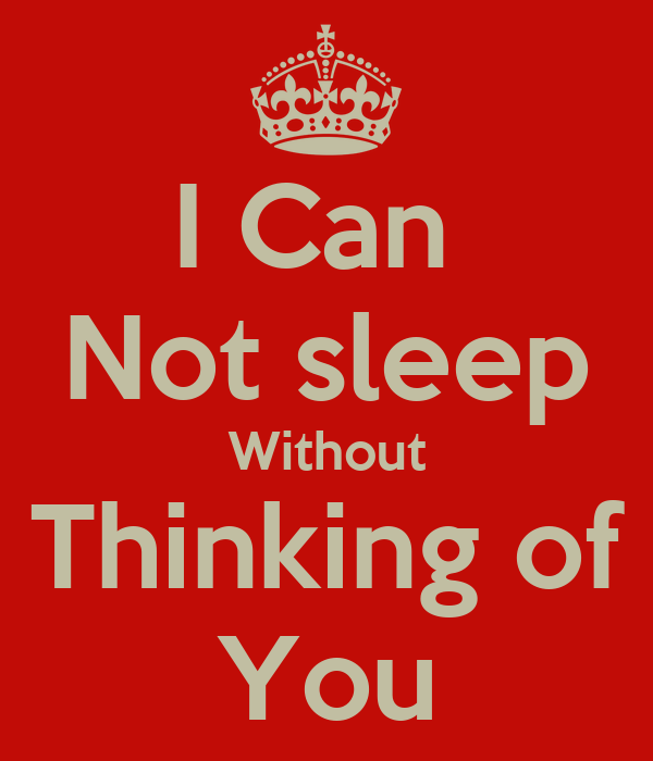 I Can  Not sleep Without Thinking of You