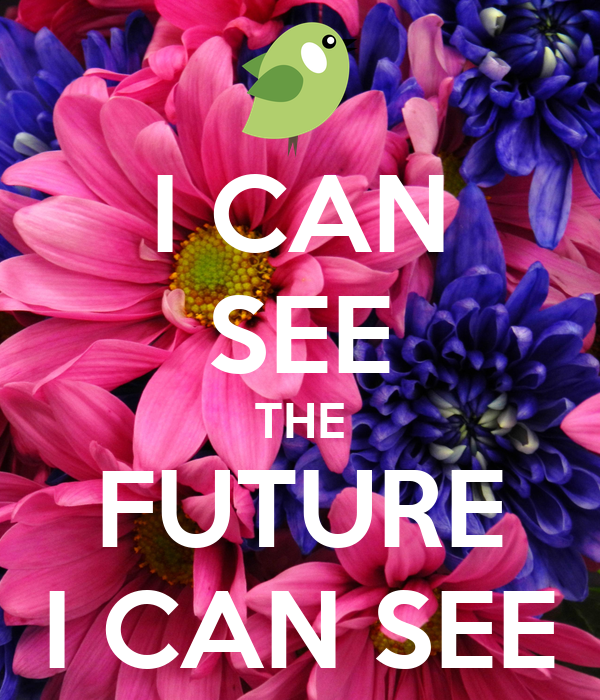 I CAN SEE THE FUTURE I CAN SEE